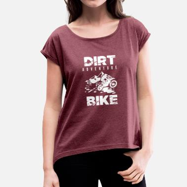 Adventure Bike Dirt Adventure Bike - Women's T-Shirt with rolled up sleeves