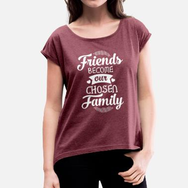 Amie Friends Become Our Chosen Family - T-shirt à manches retroussées Femme