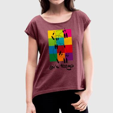 Let's Tango - Women's T-Shirt with rolled up sleeves