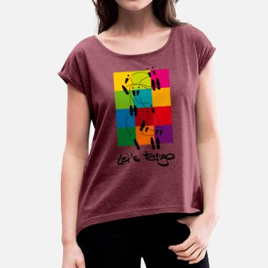 Tango Dance Let's Tango - Women's T-Shirt with rolled up sleeves