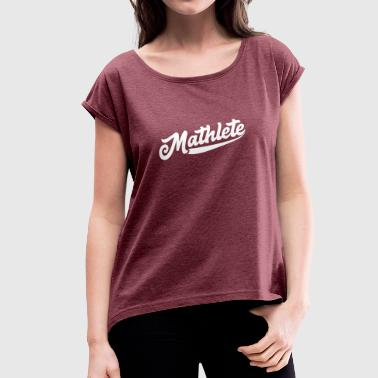 Mathlete Mathlete - Women's T-Shirt with rolled up sleeves