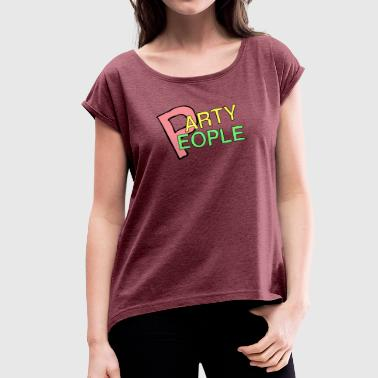 Party People Party People - Frauen T-Shirt mit gerollten Ärmeln