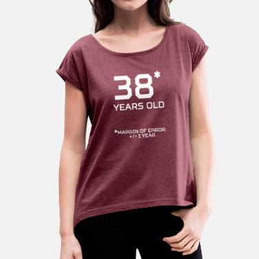 38 Years Old 38 Years Old Margin 1 Year - Women's T-Shirt with rolled up sleeves