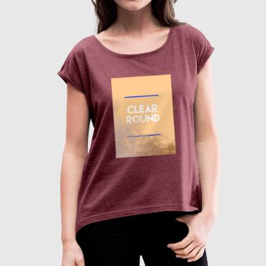 Clear Clear Round - Women's T-Shirt with rolled up sleeves