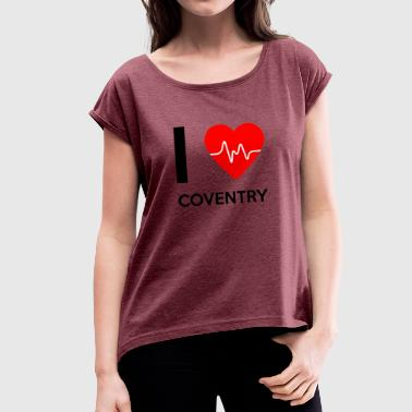 I Love Coventry - I Love Coventry - Dame T-shirt med rulleærmer