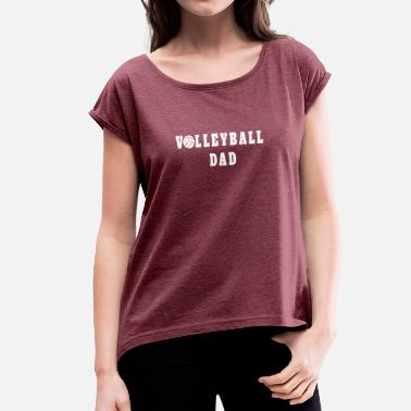 Dad Quotes Volleyball Dad Quote - Women's T-Shirt with rolled up sleeves
