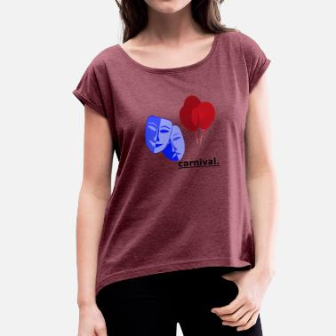 Carnival carnival, carnival, carnival, balloons, mask - Women's T-Shirt with rolled up sleeves