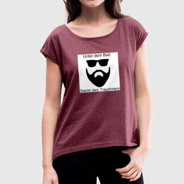 Beard dream man - Women's T-Shirt with rolled up sleeves