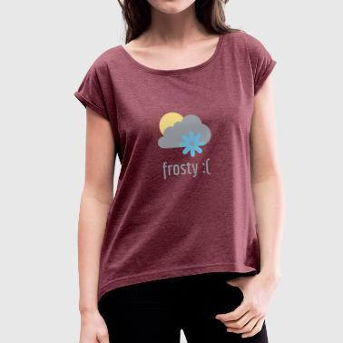 frosty - Women's T-Shirt with rolled up sleeves