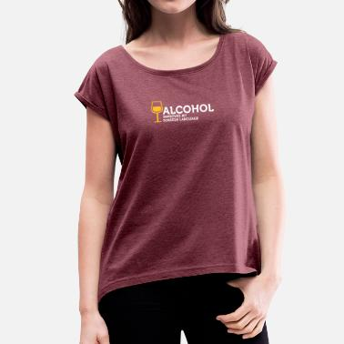 Foreign Languages Alcohol Improves My Foreign Language - Women's T-Shirt with rolled up sleeves