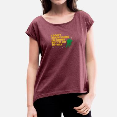 Hiking Funny I Dont Know Where I'm Going But I'm On MyWay. - Women's T-Shirt with rolled up sleeves