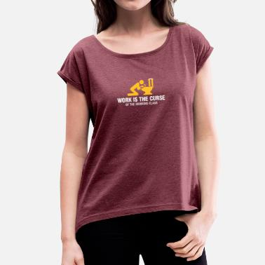 Working Class Work Is The Curse Of The Drinking Class - Women's T-Shirt with rolled up sleeves
