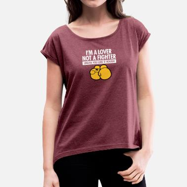 Concubine I'm A Lover Not A Fighter,Unless You Like It Rough - Women's T-Shirt with rolled up sleeves