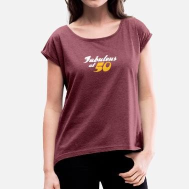 50 Year Old 50 Years Old And Fabulous! - Women's T-Shirt with rolled up sleeves