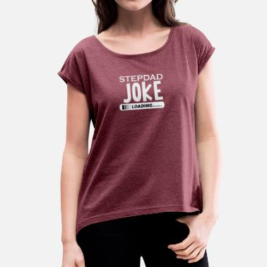 Joke Stepfather jokes joke joke joke - Women's Rolled Sleeve T-Shirt