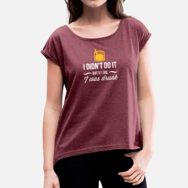 Beverages Accident It Was Not Me. I Was Just Drunk! - Women's T-Shirt with rolled up sleeves