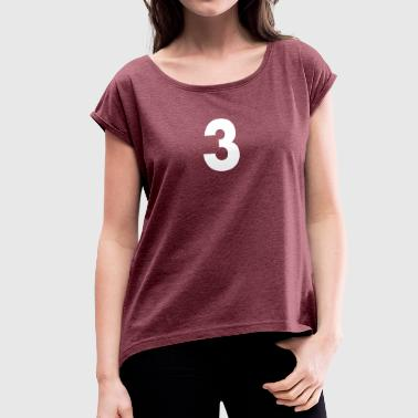 The Number Three Number 3, number 3, 3, three, number three, three - Women's T-Shirt with rolled up sleeves