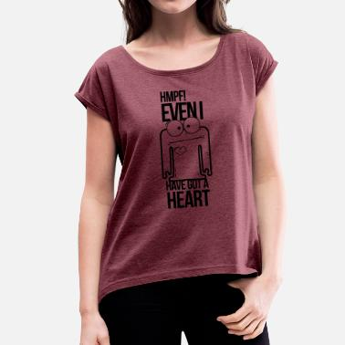 Funny Sexy Insults hmpf, I even have a heart, insult, funny - Women's T-Shirt with rolled up sleeves