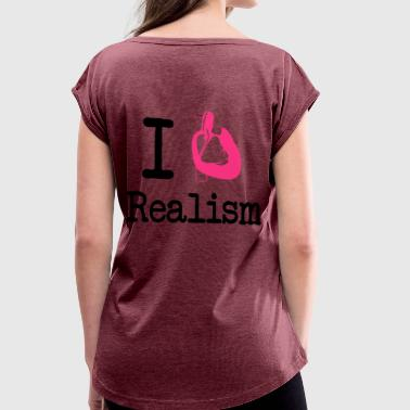 Realism I love realism - Women's T-Shirt with rolled up sleeves