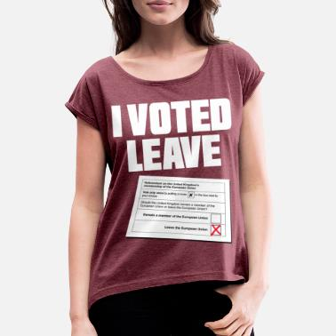 Brexit I VOTED LEAVE BREXIT - Women's Rolled Sleeve T-Shirt