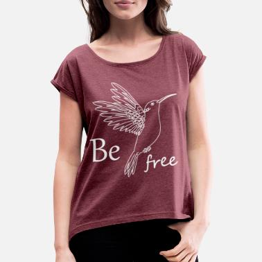 Be Free Hummingbird - Women's Rolled Sleeve T-Shirt
