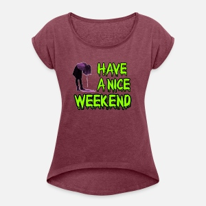 Have A Nice Weekend Vrouwen T Shirt Spreadshirt