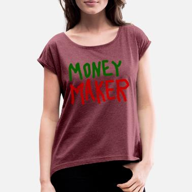 Monetär Money Maker - Frauen T-Shirt mit gerollten Ärmeln