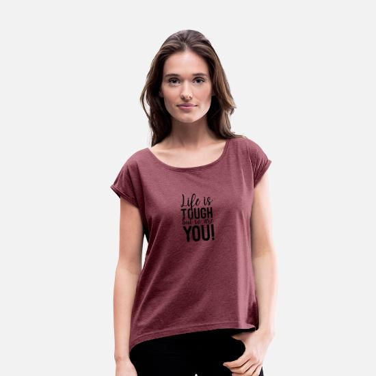 Young Wild And Free T-Shirts - Life is tough but so are you 01 - Frauen T-Shirt mit gerollten Ärmeln Bordeauxrot meliert