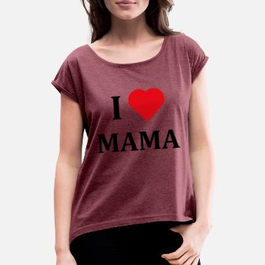 I Love Mama ++ I LOVE MAMA ++ - Women's T-Shirt with rolled up sleeves