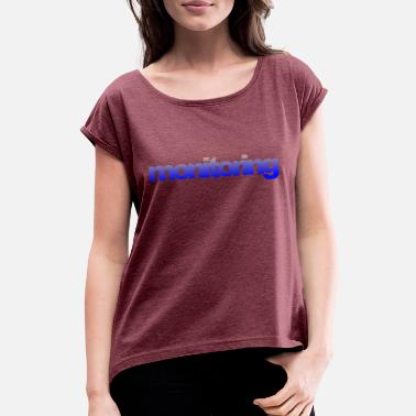 Monitoring monitoring - Women's Rolled Sleeve T-Shirt