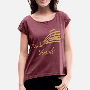 Vocal vocals - Women's Rolled Sleeve T-Shirt