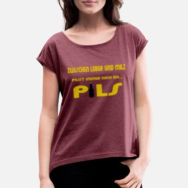Pils Liver and Pils - Women's Rolled Sleeve T-Shirt