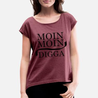 Moin Digga Moin Moin Digga - Women's T-Shirt with rolled up sleeves