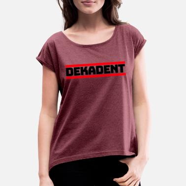 Decades Decadence never hurts! - Women's Rolled Sleeve T-Shirt