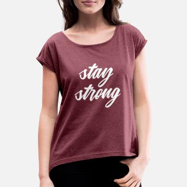 stay strong - Women's T-Shirt with rolled up sleeves