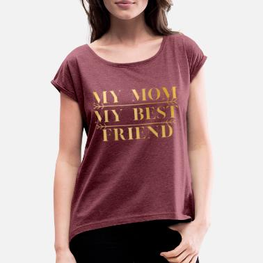 MY Mom My Best Friend - Women's Rolled Sleeve T-Shirt
