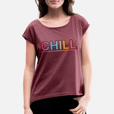 Chilling Chill - Women's Rolled Sleeve T-Shirt