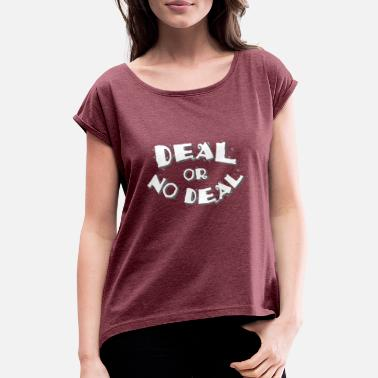 Deal Deal or No Deal - Women's Rolled Sleeve T-Shirt