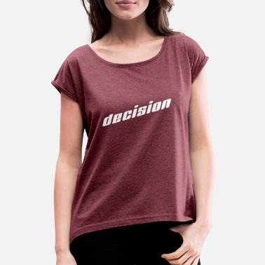 Decision decision - Women's Rolled Sleeve T-Shirt