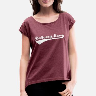 Delivery Delivery man - Women's Rolled Sleeve T-Shirt