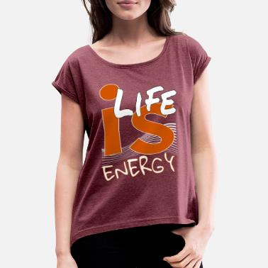 Life Energy Energy - Women's Rolled Sleeve T-Shirt