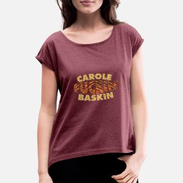 King Carole Fkin Baskin Tiger King - Women's Rolled Sleeve T-Shirt