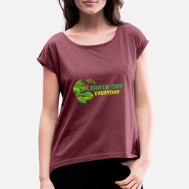 Earth Day is every day / Earth Hour - Women's Rolled Sleeve T-Shirt