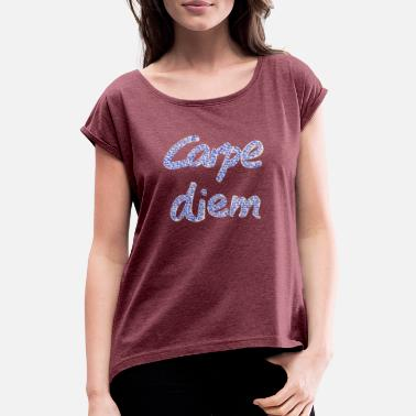 Seize The Day Carpe Diem, nutze den Tag, Seize the day - Frauen T-Shirt mit gerollten Ärmeln