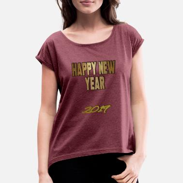 Happy New Year Happy new year, Happy new year 2019 - Women's Rolled Sleeve T-Shirt