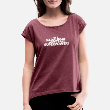 Whats Your Superpower Paralegal, what your superpower - Women's T-Shirt with rolled up sleeves