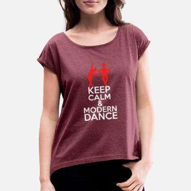 Contemporary Dance Funny Keep Calm And Dance Dancer or Dance Teacher - Women's T-Shirt with rolled up sleeves