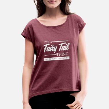 Fairy Tail it's a fairy tail thing - Women's Rolled Sleeve T-Shirt
