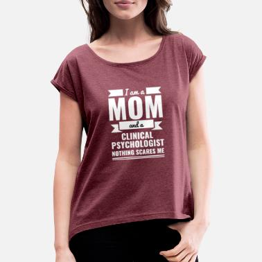 Psychologist Mom Clinical Psychologist Nothing Scares me Mama - Women's Rolled Sleeve T-Shirt