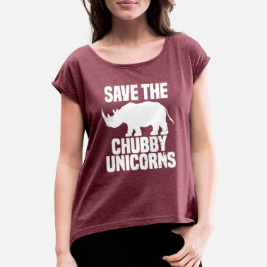 Chubby Save The Chubby Unicorns saying - Women's Rolled Sleeve T-Shirt